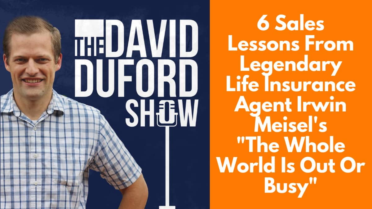"""6 Sales Lessons From Legendary Life Insurance Agent Irwin Meisel's """"The Whole World Is Out Or Busy"""""""